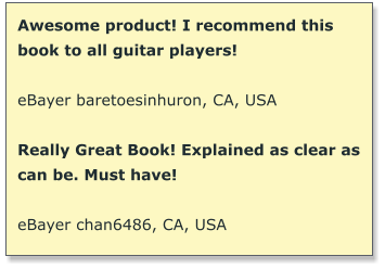 Awesome product! I recommend this book to all guitar players!  eBayer baretoesinhuron, CA, USA  Really Great Book! Explained as clear as can be. Must have!   eBayer chan6486, CA, USA